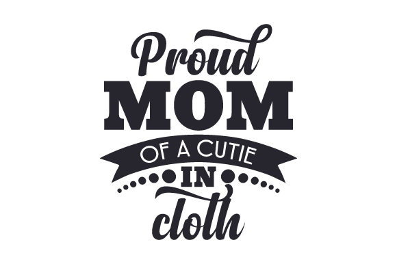 Download Free Proud Mom Of A Cutie In Cloth Svg Cut File By Creative Fabrica for Cricut Explore, Silhouette and other cutting machines.