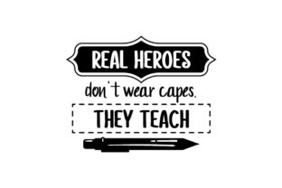 Real Heroes Don't Wear Capes, They Teach - Back to School Craft Design By Creative Fabrica Crafts