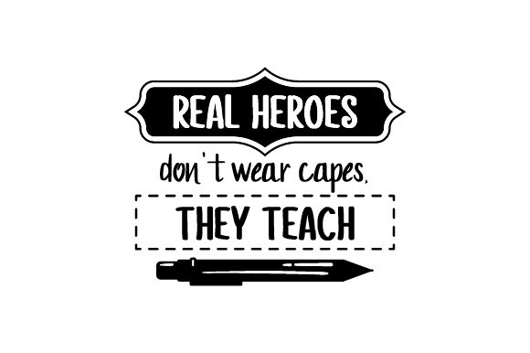 Real Heroes Don't Wear Capes, They Teach - Back to School School & Teachers Craft Cut File By Creative Fabrica Crafts - Image 1