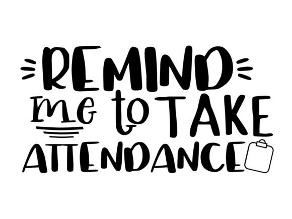 Download Free Remind Me To Take Attendance Svg Graphic By Thesmallhouseshop for Cricut Explore, Silhouette and other cutting machines.