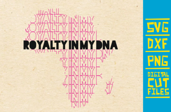 Download Free Royalty Is My Dna Svg African Roots Graphic By for Cricut Explore, Silhouette and other cutting machines.