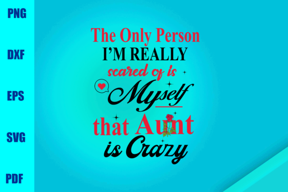 Scared of is Myself That Aunt is Crazy Graphic Print Templates By BUMBLEBEESHOP