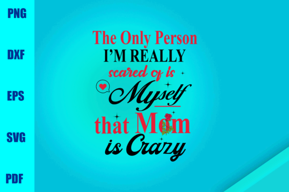 Scared of is Myself That Mom is Crazy Graphic Print Templates By BUMBLEBEESHOP