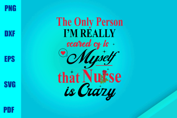 Scared of is Myself That Nurse is Crazy Graphic Print Templates By BUMBLEBEESHOP