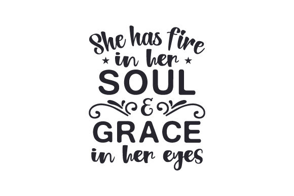 Download Free She Has Fire In Her Soul Grace In Her Eyes Svg Cut File By for Cricut Explore, Silhouette and other cutting machines.