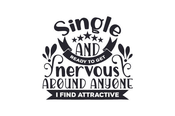 Download Free Single And Ready To Get Nervous Around Anyone I Find Attractive for Cricut Explore, Silhouette and other cutting machines.