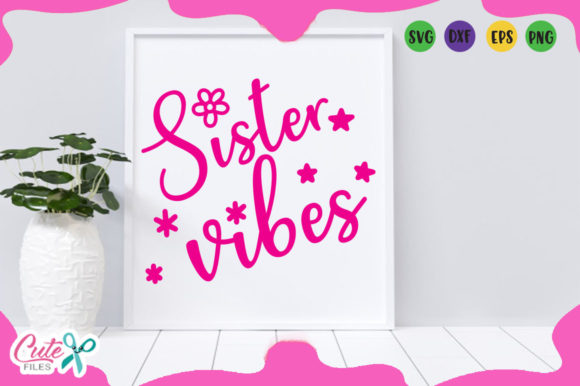 Sister Vibes Svg Cutting File for Crafte Graphic Arts & Entertainment By Cute files