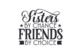Sisters by Chance, Friends by Choice Craft Design By Creative Fabrica Crafts