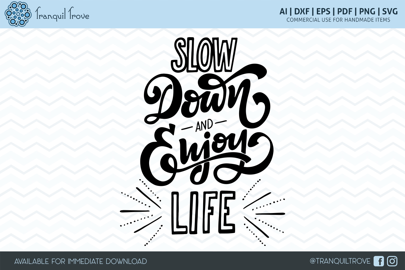 Download Free Slow Down And Enjoy Life Graphic By Lori Peters Creative Fabrica for Cricut Explore, Silhouette and other cutting machines.