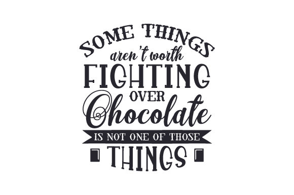 Download Free Some Things Aren T Worth Fighting Over Chocolate Is Not One Of for Cricut Explore, Silhouette and other cutting machines.