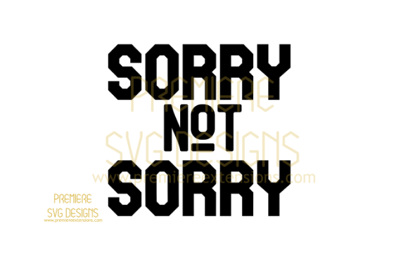 Download Free Sorry Not Sorry Graphic By Premiereextensions Creative Fabrica for Cricut Explore, Silhouette and other cutting machines.