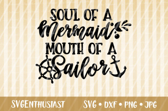 Download Free Soul Of A Mermaid Mouth Of A Sailor Svg Graphic By Svgenthusiast for Cricut Explore, Silhouette and other cutting machines.