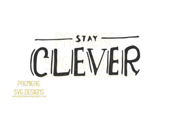 Print on Demand: Stay Clever SVG Graphic Crafts By premiereextensions
