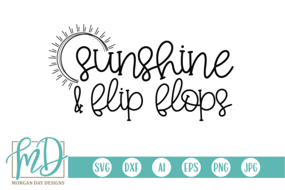 Download Free Sunshine And Flip Flops Svg Graphic By Morgan Day Designs for Cricut Explore, Silhouette and other cutting machines.
