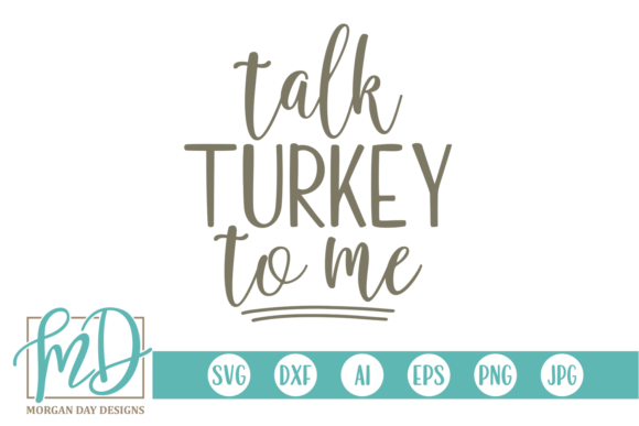 Download Free Talk Turkey To Me Svg Graphic By Morgan Day Designs Creative for Cricut Explore, Silhouette and other cutting machines.