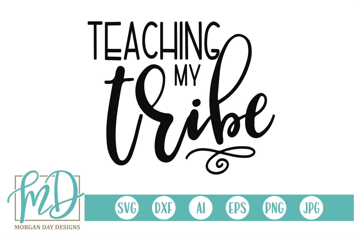 Download Free Teaching My Tribe Graphic By Morgan Day Designs Creative Fabrica for Cricut Explore, Silhouette and other cutting machines.