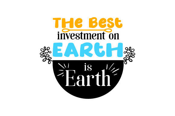 Download Free The Best Investment On Earth Is Earth Svg Cut File By Creative for Cricut Explore, Silhouette and other cutting machines.