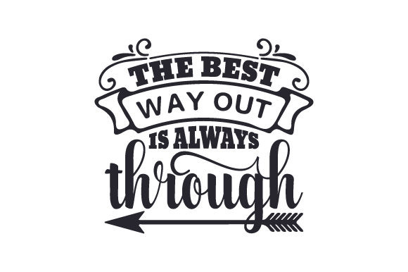 Download Free The Best Way Out Is Always Through Svg Cut File By Creative for Cricut Explore, Silhouette and other cutting machines.