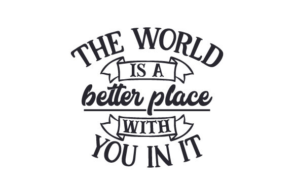 The World is a Better Place with You in It Craft Design By Creative Fabrica Crafts Image 1