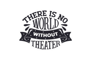There is No World Without Theater Craft Design By Creative Fabrica Crafts