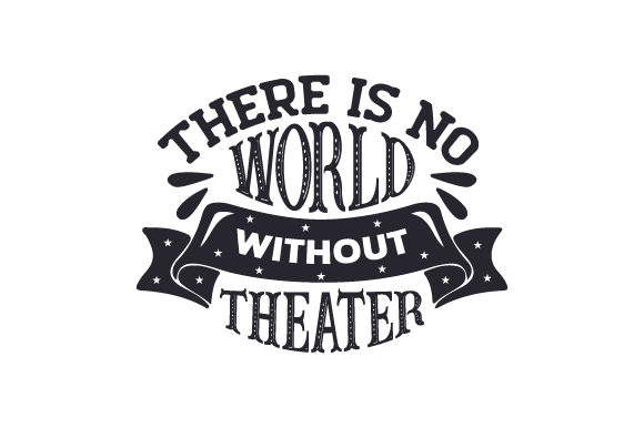 There is No World Without Theater Quotes Craft Cut File By Creative Fabrica Crafts