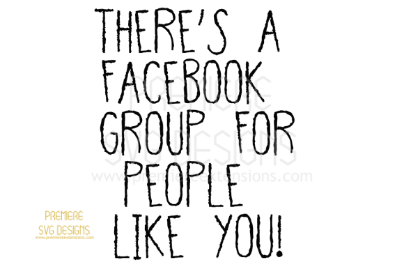Print on Demand: There's a Facebook Group for People SVG Graphic Crafts By premiereextensions