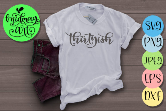 Download Free Thirtyish 30th Birthday Graphic By Midmagart Creative Fabrica for Cricut Explore, Silhouette and other cutting machines.