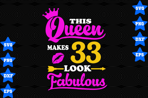 Download Free This Queen Makes 33 Look Fabulous Graphic By Awesomedesign for Cricut Explore, Silhouette and other cutting machines.