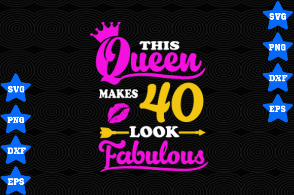 Download Free This Queen Makes 40 Look Fabulous Graphic By Awesomedesign for Cricut Explore, Silhouette and other cutting machines.