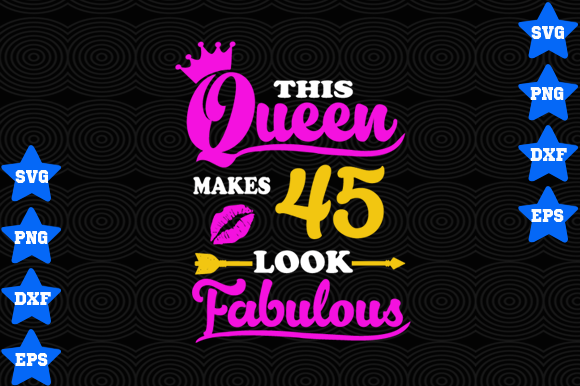 Download Free This Queen Makes 45 Look Fabulous Grafico Por Awesomedesign for Cricut Explore, Silhouette and other cutting machines.