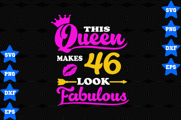 Download Free This Queen Makes 46 Look Fabulous Graphic By Awesomedesign for Cricut Explore, Silhouette and other cutting machines.