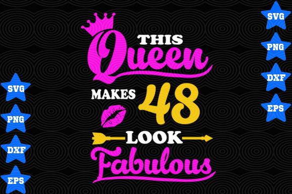 Download Free This Queen Makes 48 Look Fabulous Graphic By Awesomedesign for Cricut Explore, Silhouette and other cutting machines.