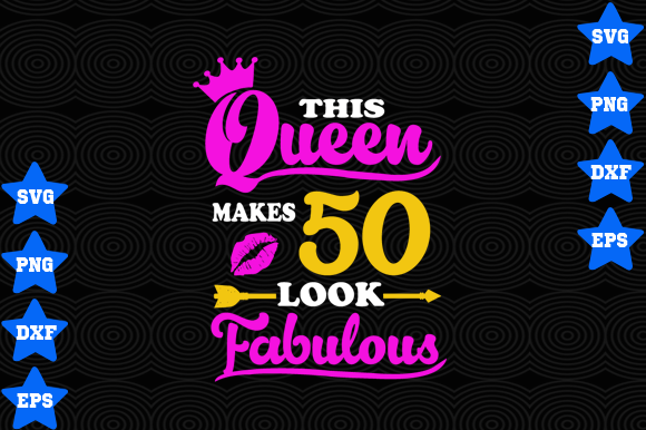 Download Free This Queen Makes 50 Look Fabulous Graphic By Awesomedesign for Cricut Explore, Silhouette and other cutting machines.