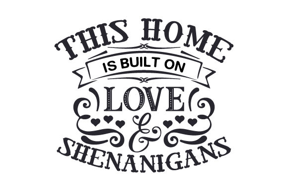 Download Free This Home Is Built On Love Shenanigans Svg Cut File By for Cricut Explore, Silhouette and other cutting machines.