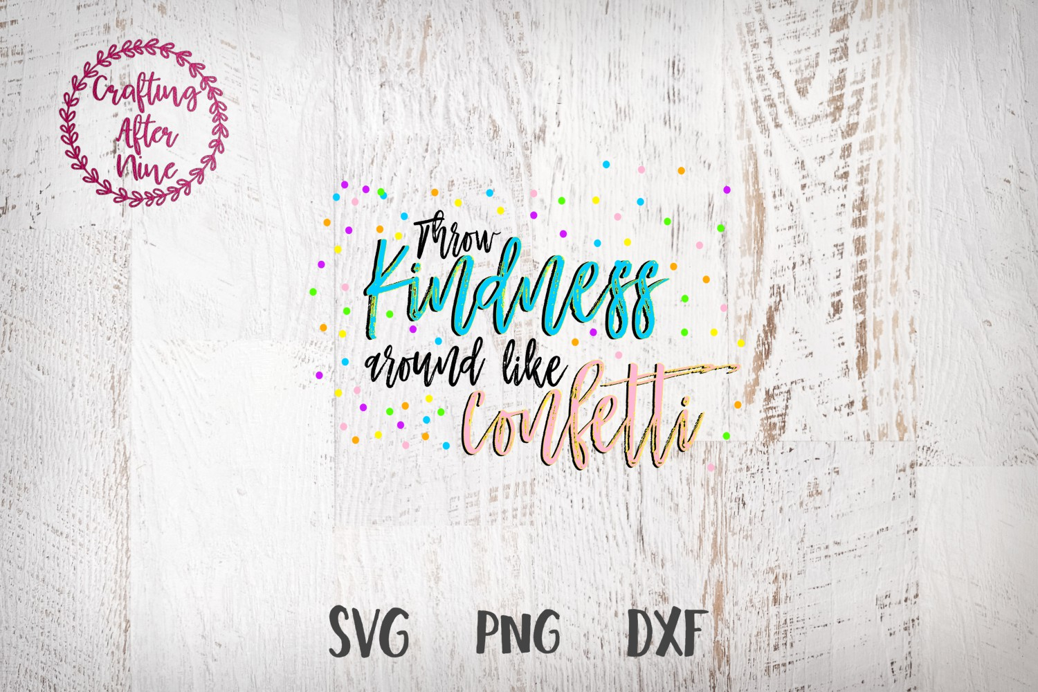 Download Free Throw Kindness Around Like Confetti Graphic By Crafting After for Cricut Explore, Silhouette and other cutting machines.