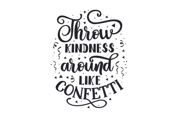 Download Free Throw Kindness Around Like Confetti Svg Cut File By Creative for Cricut Explore, Silhouette and other cutting machines.