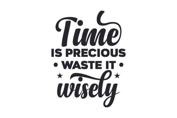 Download Free Time Is Precious Waste It Wisely Svg Cut File By Creative for Cricut Explore, Silhouette and other cutting machines.