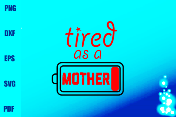 Tired As a Mother Graphic Print Templates By BUMBLEBEESHOP