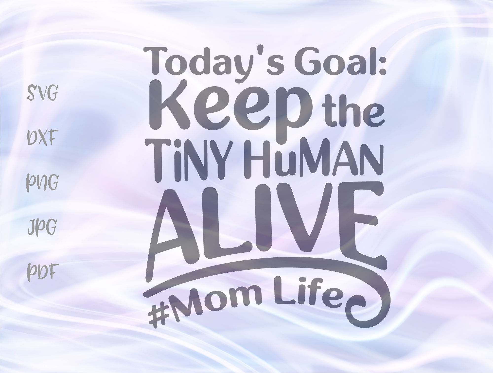 Download Free Todays Goal Keep Tiny Human Alive Svg Graphic By Digitals By for Cricut Explore, Silhouette and other cutting machines.