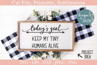 Download Free Today S Goals Keep My Tiny Humans Alive Graphic By Designs By for Cricut Explore, Silhouette and other cutting machines.