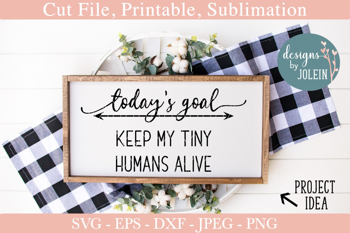 Today S Goals Keep My Tiny Humans Alive Graphic By Designs By Jolein Creative Fabrica