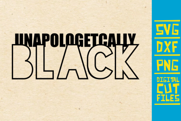 Download Free Unapologetically Black African Graphic By Svgyeahyouknowme for Cricut Explore, Silhouette and other cutting machines.
