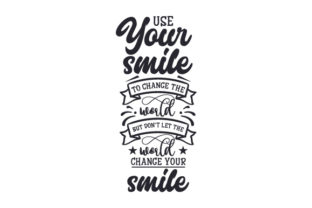 Use Your Smile to Change the World but Don't Let the World Change Your Smile Craft Design By Creative Fabrica Crafts