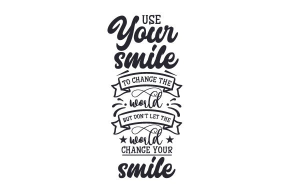 Download Free Use Your Smile To Change The World But Don T Let The World Change Your Smile Svg Cut File By Creative Fabrica Crafts Creative Fabrica for Cricut Explore, Silhouette and other cutting machines.