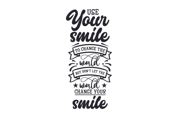 Download Free Use Your Smile To Change The World But Don T Let The World Change for Cricut Explore, Silhouette and other cutting machines.