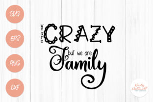 We Are Crazy, but We Are Family SVG Graphic By Kristy Hatswell