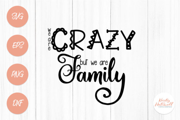 Download Free We Are Crazy But We Are Family Svg Graphic By Kristy Hatswell for Cricut Explore, Silhouette and other cutting machines.