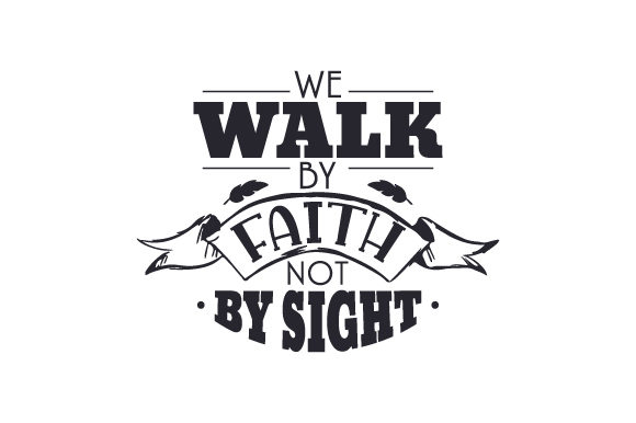 We Walk by Faith, Not by Sight Religious Craft Cut File By Creative Fabrica Crafts