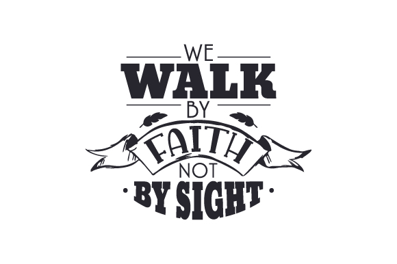 Download Free We Walk By Faith Not By Sight Archivos De Corte Svg Por for Cricut Explore, Silhouette and other cutting machines.