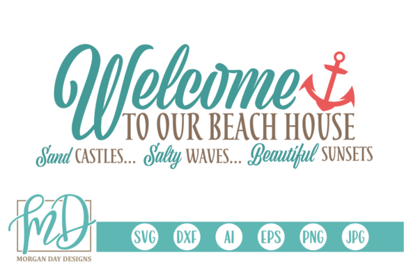 Download Free Welcome To Our Beach House Svg Graphic By Morgan Day Designs for Cricut Explore, Silhouette and other cutting machines.